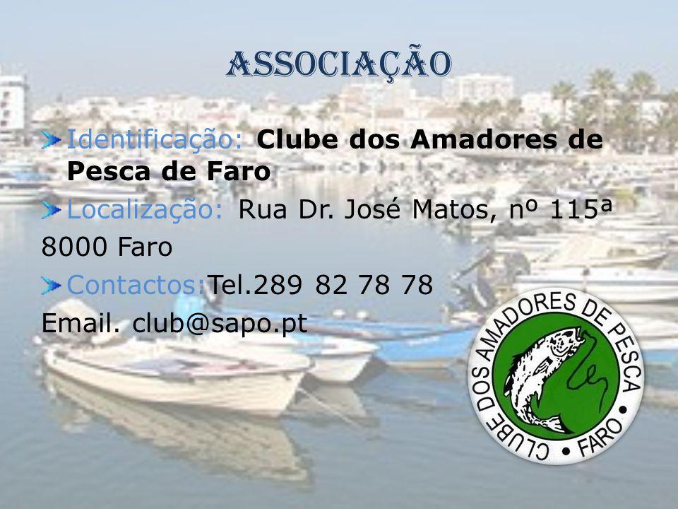 Associação Identificação: Clube dos Amadores de Pesca de Faro Localização: Rua Dr. José Matos, nº 115ª 8000 Faro Contactos:Tel.289 82 78 78 Email. clu
