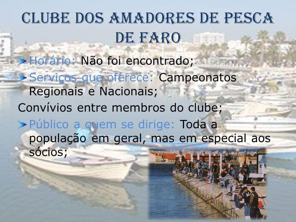 Clube dos Amadores de Pesca de Faro Horário: Não foi encontrado; Serviços que oferece: Campeonatos Regionais e Nacionais; Convívios entre membros do c