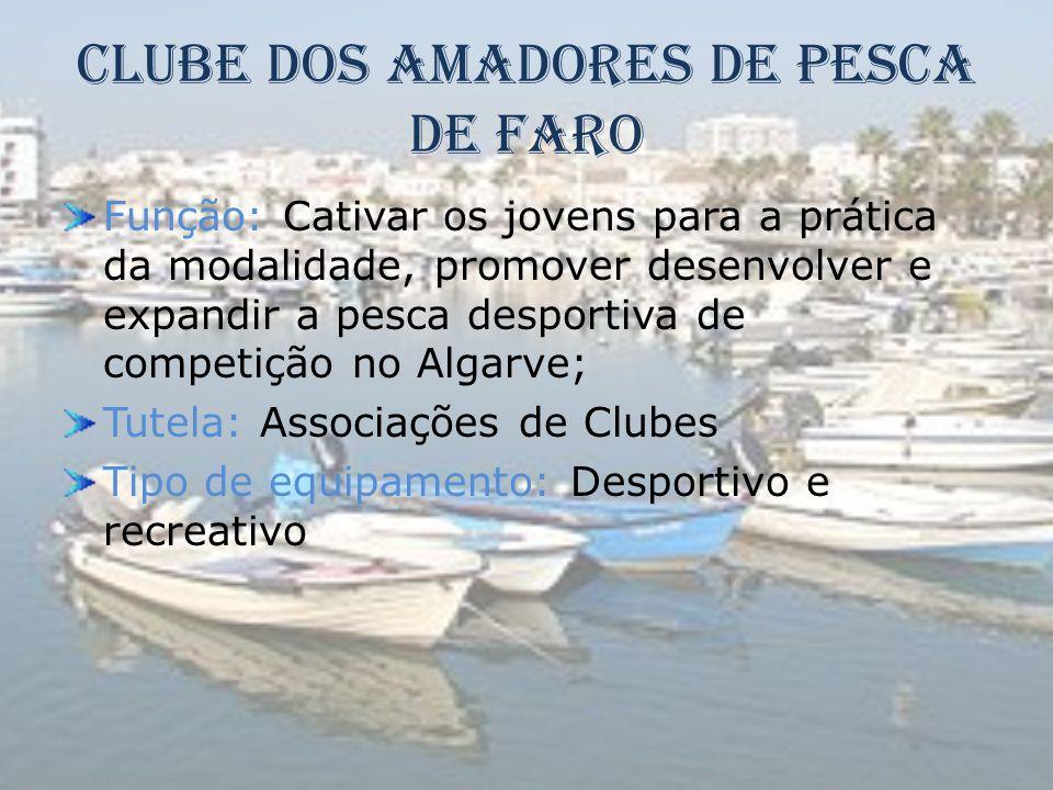 Clube dos Amadores de Pesca de Faro Função: Cativar os jovens para a prática da modalidade, promover desenvolver e expandir a pesca desportiva de comp