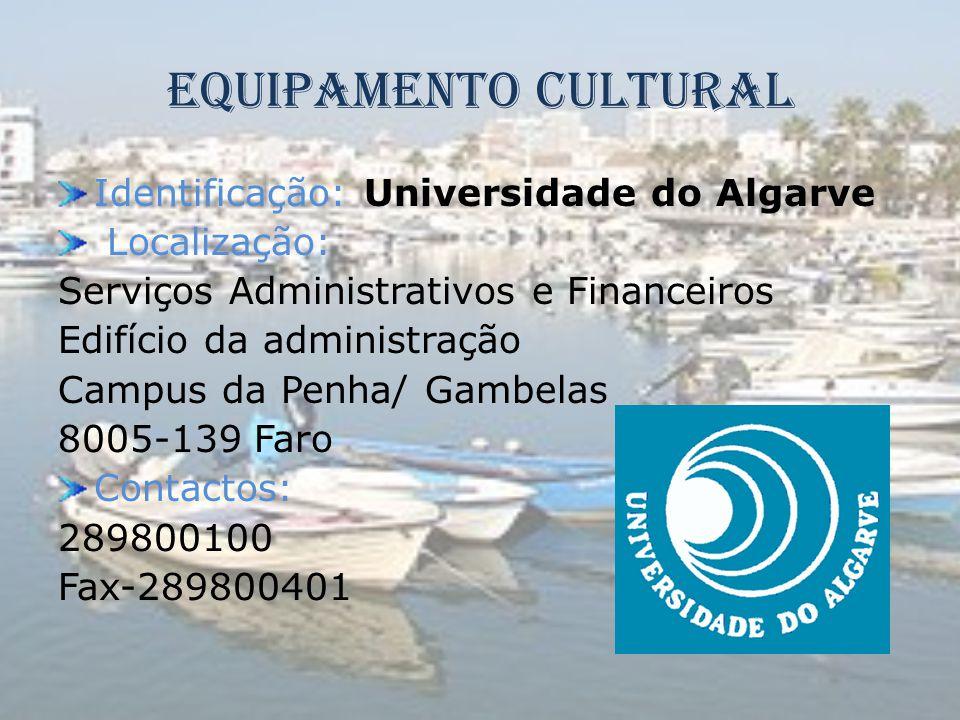 Equipamento Cultural Identificação: Universidade do Algarve Localização: Serviços Administrativos e Financeiros Edifício da administração Campus da Pe