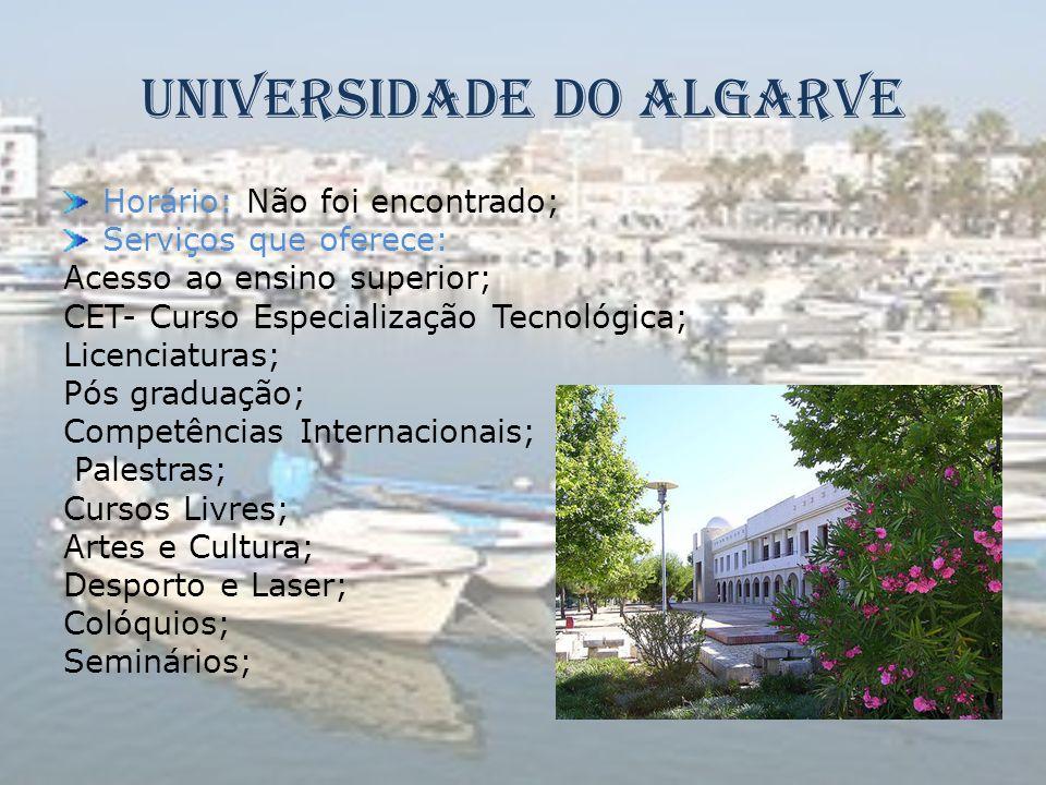 Universidade do Algarve Horário: Não foi encontrado; Serviços que oferece: Acesso ao ensino superior; CET- Curso Especialização Tecnológica; Licenciat