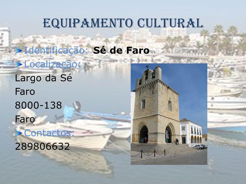 Equipamento Cultural Identificação: Sé de Faro Localização: Largo da Sé Faro 8000-138 Faro Contactos: 289806632