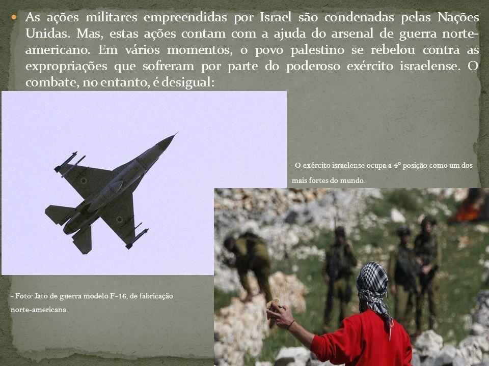  As ações militares empreendidas por Israel são condenadas pelas Nações Unidas. Mas, estas ações contam com a ajuda do arsenal de guerra norte- ameri
