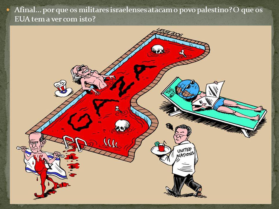  Afinal... por que os militares israelenses atacam o povo palestino? O que os EUA tem a ver com isto?