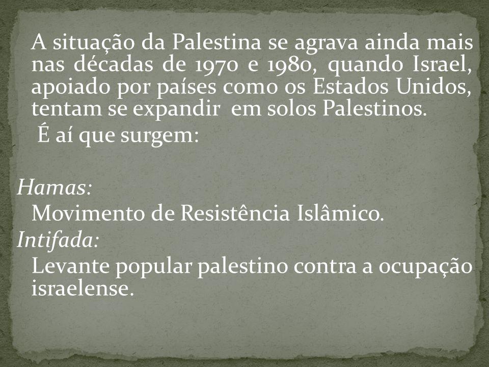 A situação da Palestina se agrava ainda mais nas décadas de 1970 e 1980, quando Israel, apoiado por países como os Estados Unidos, tentam se expandir