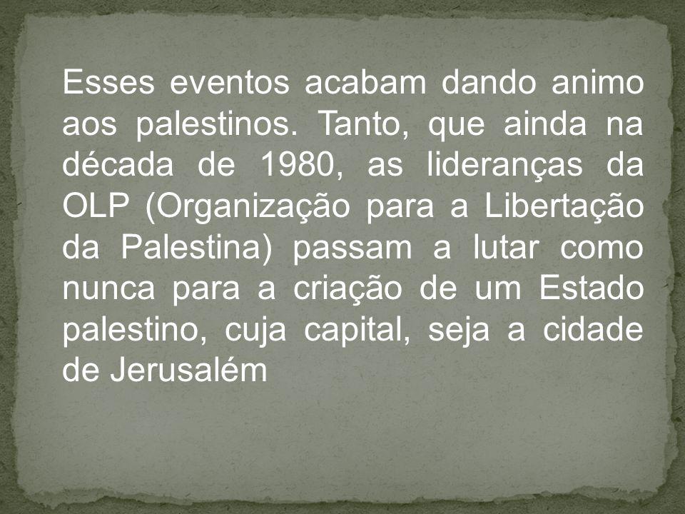 Esses eventos acabam dando animo aos palestinos. Tanto, que ainda na década de 1980, as lideranças da OLP (Organização para a Libertação da Palestina)
