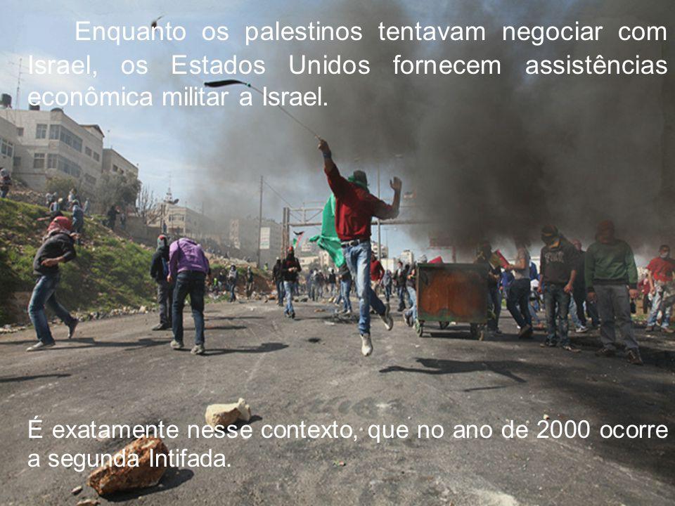 Enquanto os palestinos tentavam negociar com Israel, os Estados Unidos fornecem assistências econômica militar a Israel. É exatamente nesse contexto,