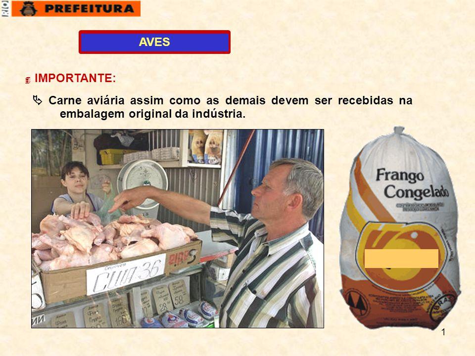 1  IMPORTANTE:  Carne aviária assim como as demais devem ser recebidas na embalagem original da indústria. AVES