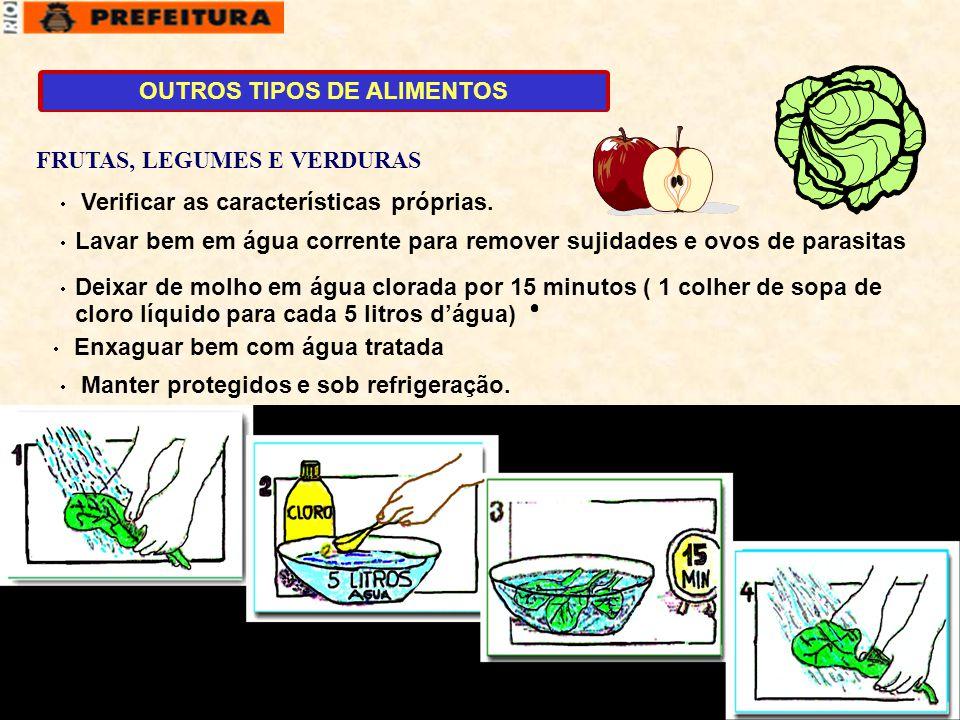 1  Verificar as características próprias.  Lavar bem em água corrente para remover sujidades e ovos de parasitas  Manter protegidos e sob refrigera