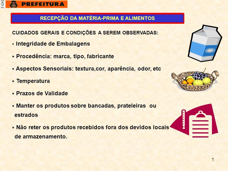 1 RECEPÇÃO DA MATÉRIA-PRIMA E ALIMENTOS CUIDADOS GERAIS E CONDIÇÕES A SEREM OBSERVADAS:  Integridade de Embalagens  Procedência: marca, tipo, fabric