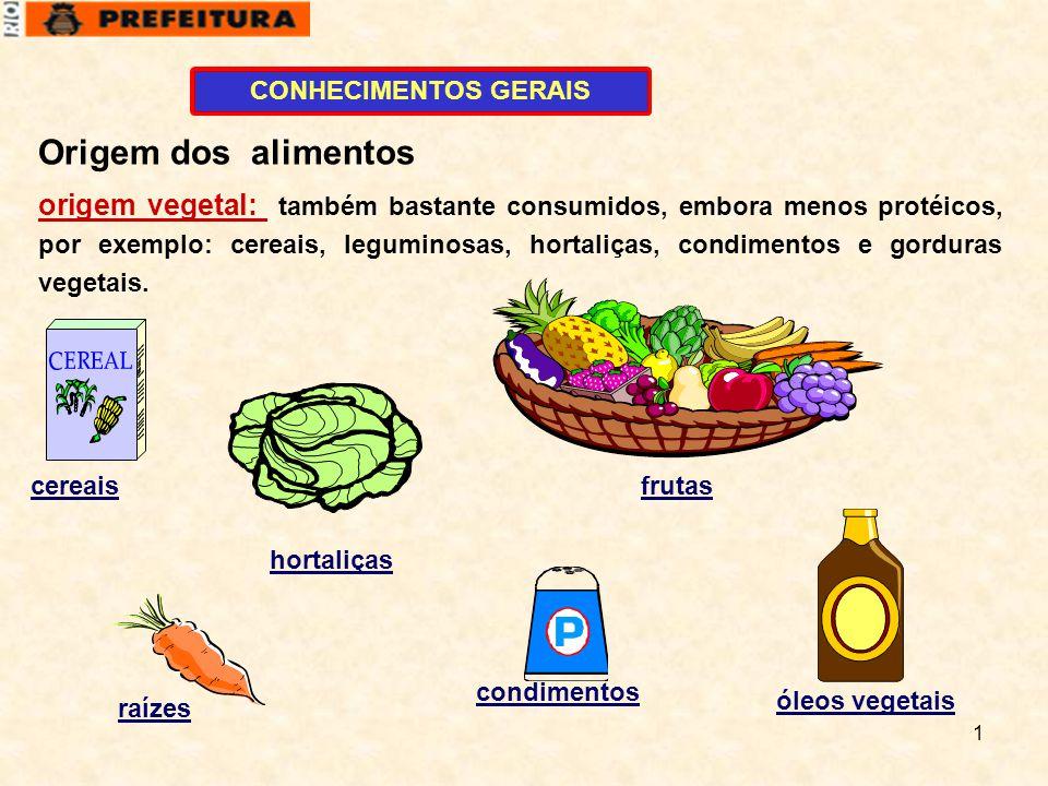 1 CONHECIMENTOS GERAIS Origem dos alimentos hortaliças raízes condimentos frutascereais óleos vegetais origem vegetal: também bastante consumidos, emb
