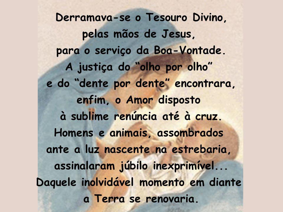 """Derramava-se o Tesouro Divino, pelas mãos de Jesus, para o serviço da Boa-Vontade. A justiça do """"olho por olho"""" e do """"dente por dente"""" encontrara, enf"""