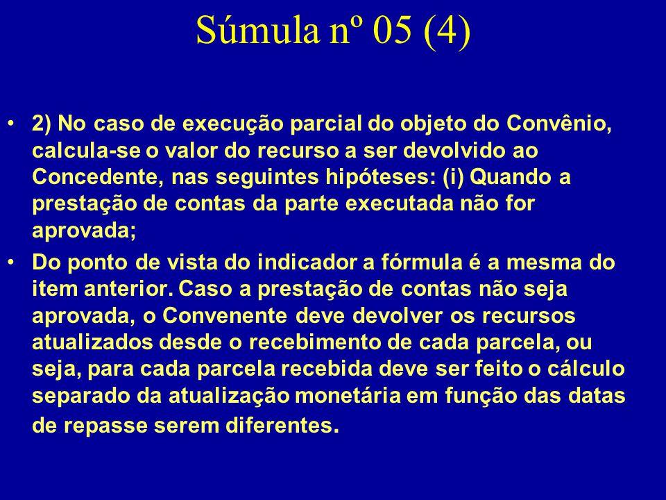 Súmula nº 05 (4) •2) No caso de execução parcial do objeto do Convênio, calcula-se o valor do recurso a ser devolvido ao Concedente, nas seguintes hip