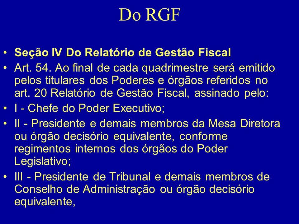 Do RGF •Seção IV Do Relatório de Gestão Fiscal •Art. 54. Ao final de cada quadrimestre será emitido pelos titulares dos Poderes e órgãos referidos no