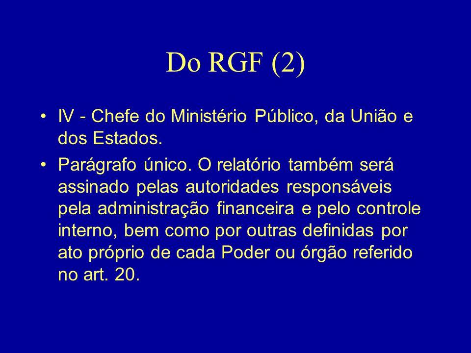 Do RGF (2) •IV - Chefe do Ministério Público, da União e dos Estados. •Parágrafo único. O relatório também será assinado pelas autoridades responsávei