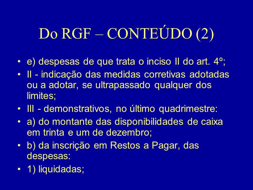 Do RGF – CONTEÚDO (2) •e) despesas de que trata o inciso II do art. 4º; •II - indicação das medidas corretivas adotadas ou a adotar, se ultrapassado q