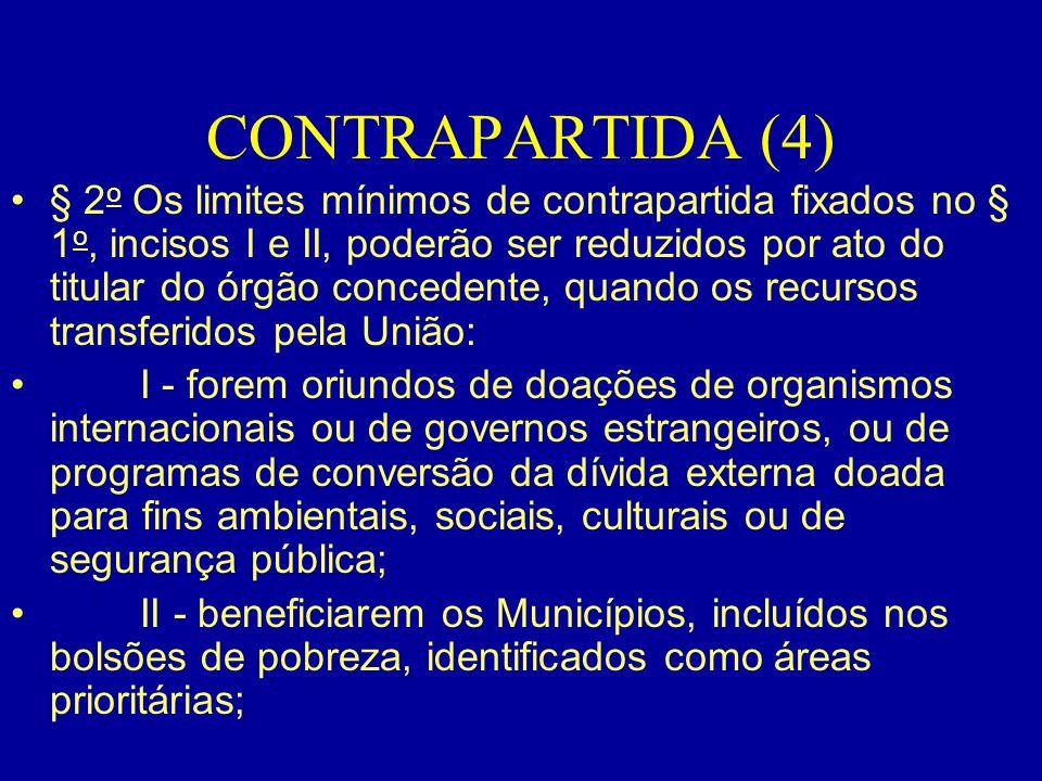 CONTRAPARTIDA (4) •§ 2 o Os limites mínimos de contrapartida fixados no § 1 o, incisos I e II, poderão ser reduzidos por ato do titular do órgão conce