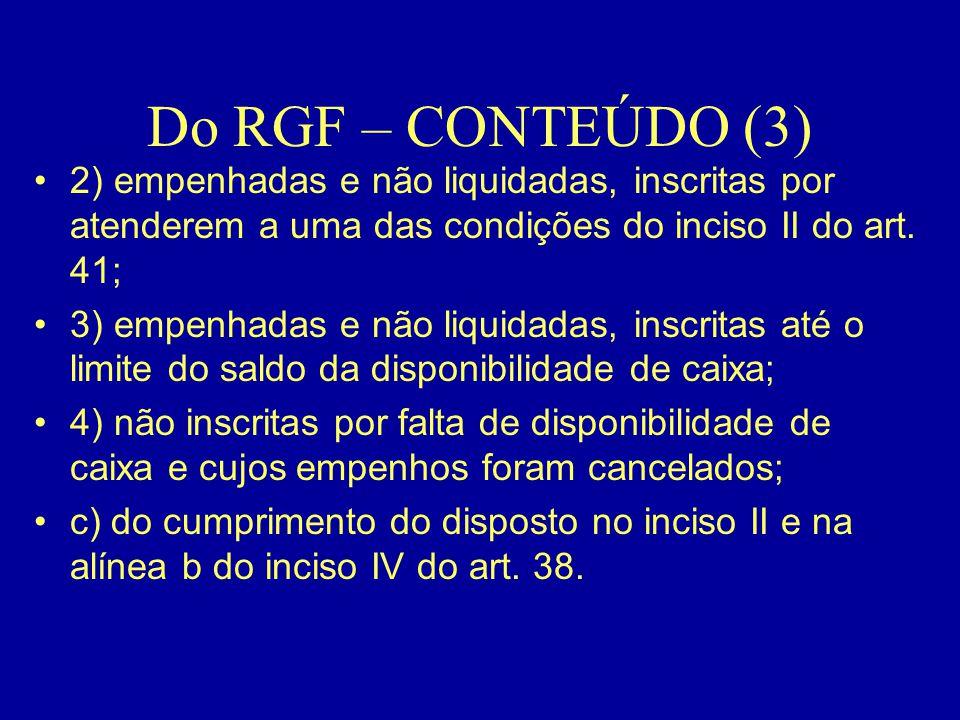 Do RGF – CONTEÚDO (3) •2) empenhadas e não liquidadas, inscritas por atenderem a uma das condições do inciso II do art. 41; •3) empenhadas e não liqui