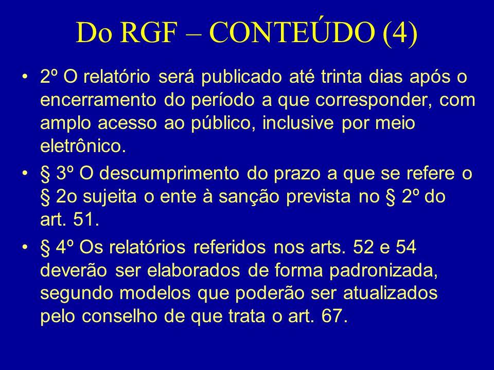 Do RGF – CONTEÚDO (4) •2º O relatório será publicado até trinta dias após o encerramento do período a que corresponder, com amplo acesso ao público, i