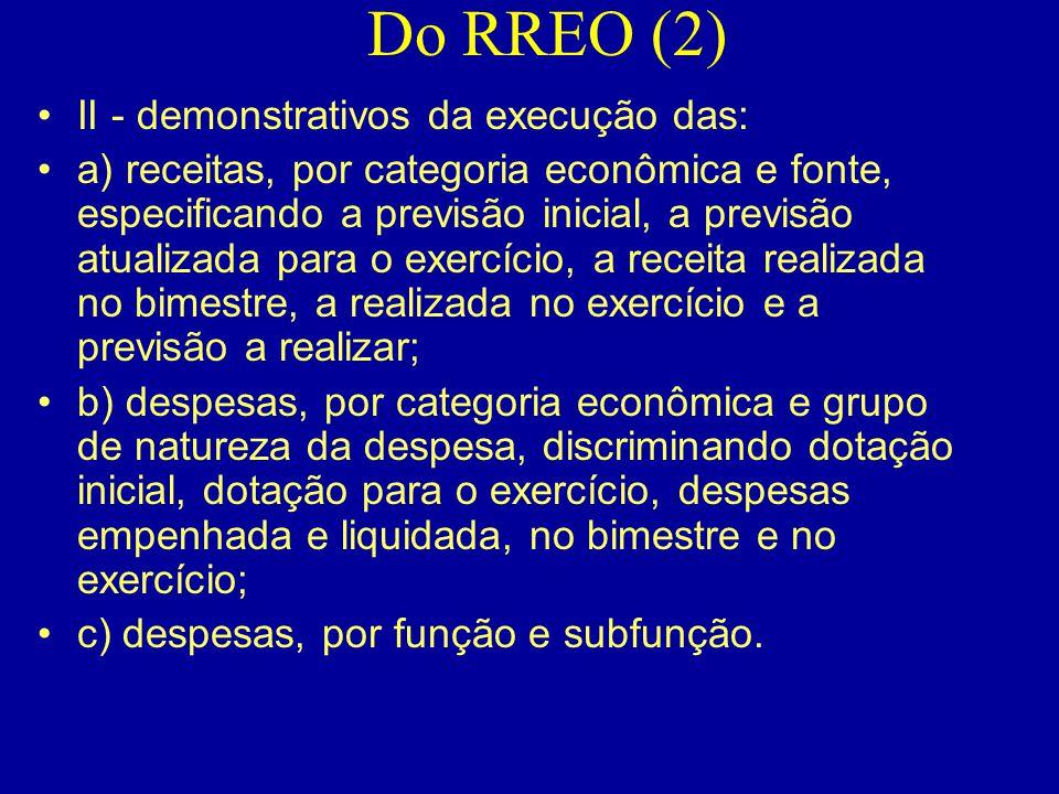 Do RREO (2) •II - demonstrativos da execução das: •a) receitas, por categoria econômica e fonte, especificando a previsão inicial, a previsão atualiza