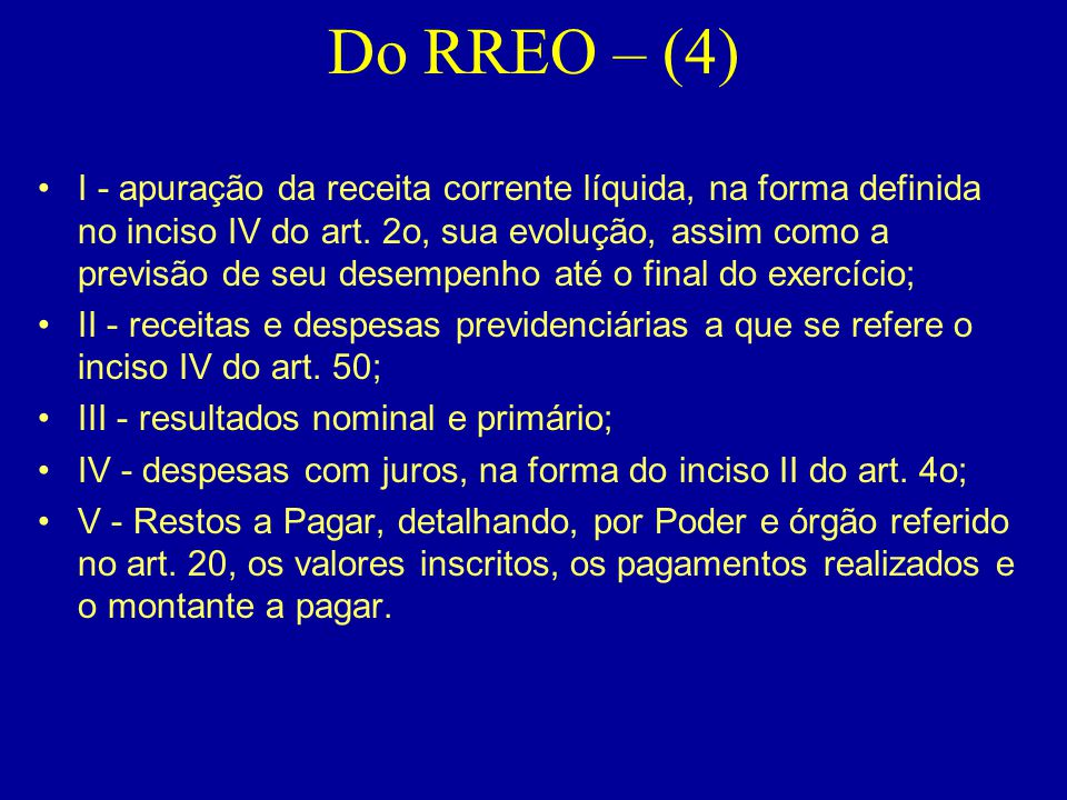 Do RREO – (4) •I - apuração da receita corrente líquida, na forma definida no inciso IV do art. 2o, sua evolução, assim como a previsão de seu desempe