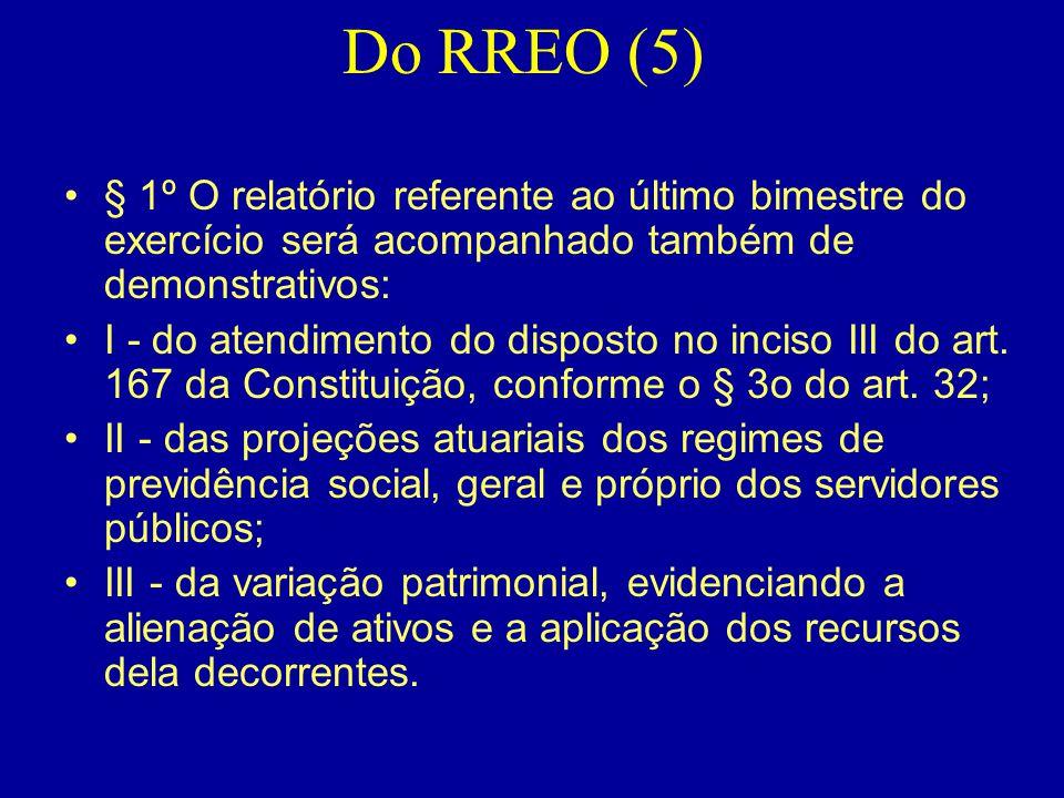 Do RREO (5) •§ 1º O relatório referente ao último bimestre do exercício será acompanhado também de demonstrativos: •I - do atendimento do disposto no