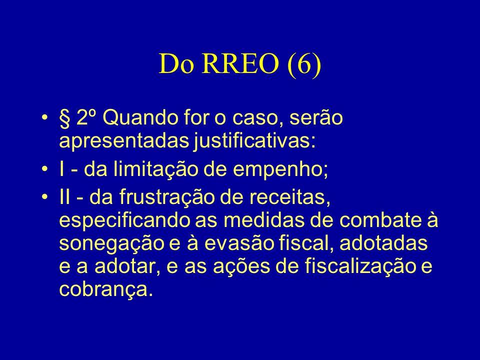 Do RREO (6) •§ 2º Quando for o caso, serão apresentadas justificativas: •I - da limitação de empenho; •II - da frustração de receitas, especificando a