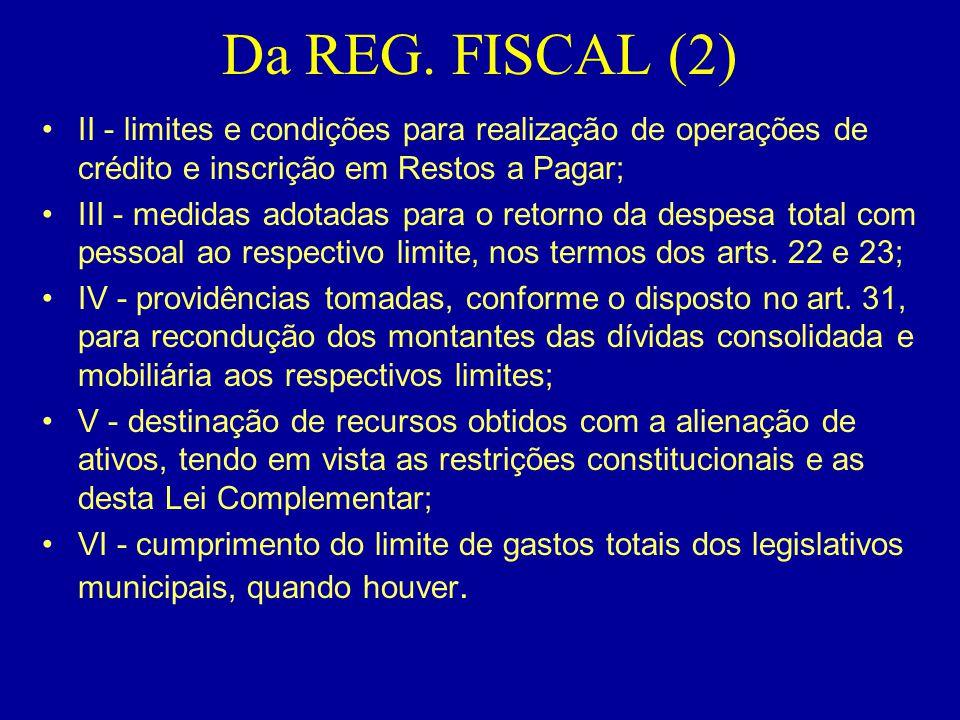 Da REG. FISCAL (2) •II - limites e condições para realização de operações de crédito e inscrição em Restos a Pagar; •III - medidas adotadas para o ret