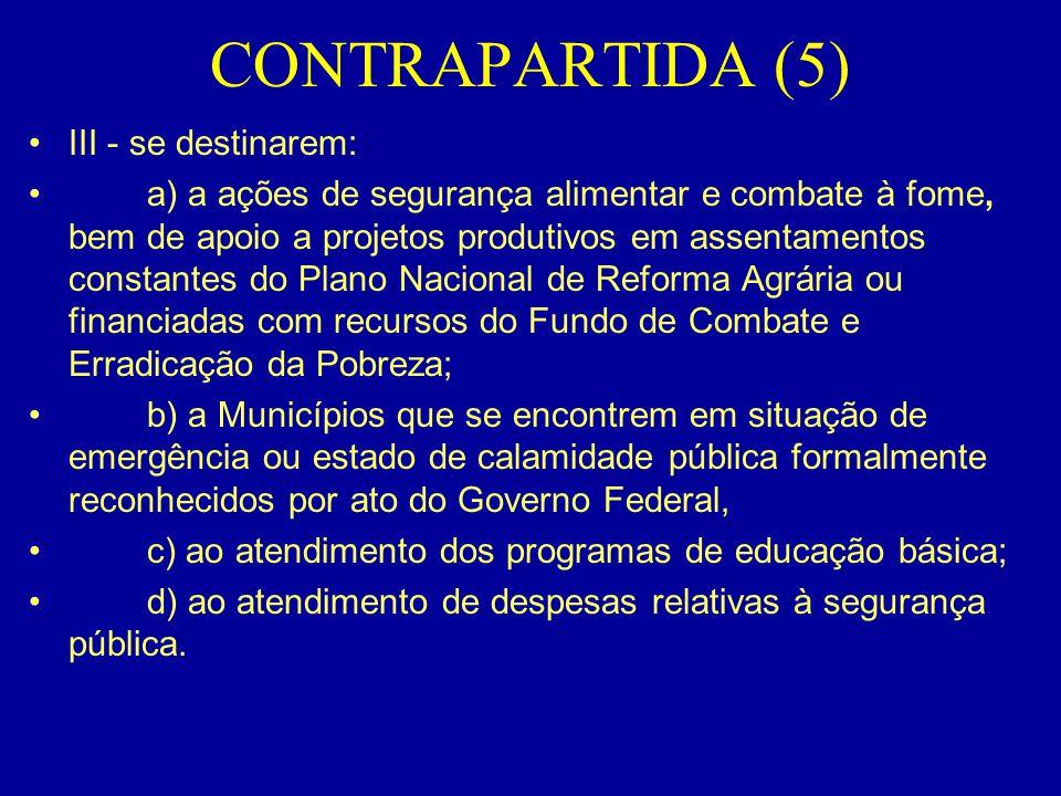 CONTRAPARTIDA (5) •III - se destinarem: • a) a ações de segurança alimentar e combate à fome, bem de apoio a projetos produtivos em assentamentos cons
