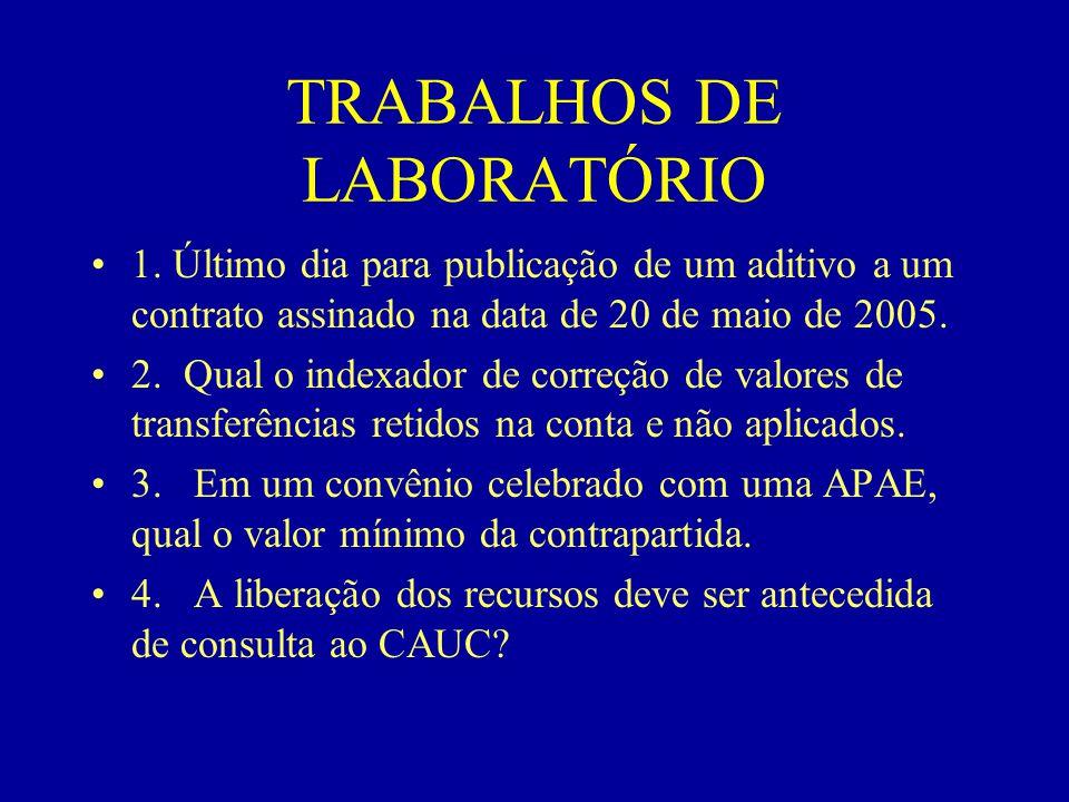 TRABALHOS DE LABORATÓRIO •1. Último dia para publicação de um aditivo a um contrato assinado na data de 20 de maio de 2005. •2. Qual o indexador de co