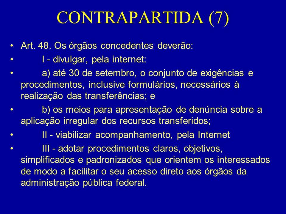 CONTRAPARTIDA (7) •Art. 48. Os órgãos concedentes deverão: • I - divulgar, pela internet: • a) até 30 de setembro, o conjunto de exigências e procedim