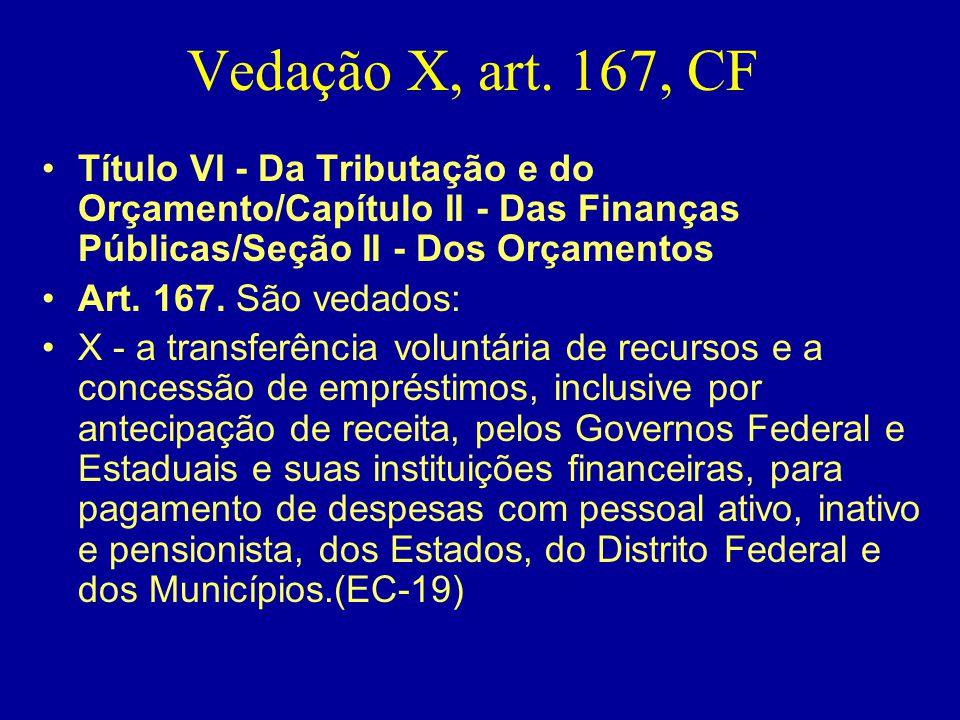 Vedação X, art. 167, CF •Título VI - Da Tributação e do Orçamento/Capítulo II - Das Finanças Públicas/Seção II - Dos Orçamentos •Art. 167. São vedados