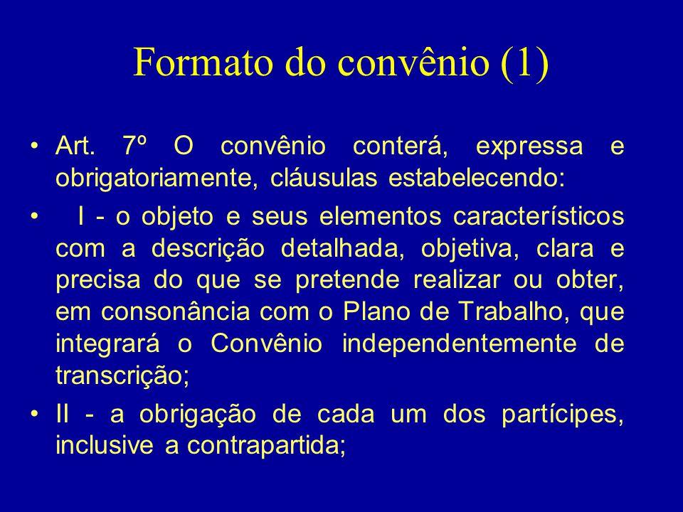 Formato do convênio (1) •Art. 7º O convênio conterá, expressa e obrigatoriamente, cláusulas estabelecendo: • I - o objeto e seus elementos característ