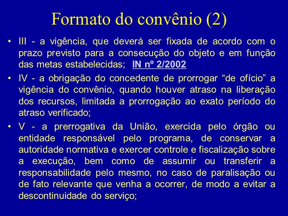 Formato do convênio (2) •III - a vigência, que deverá ser fixada de acordo com o prazo previsto para a consecução do objeto e em função das metas esta