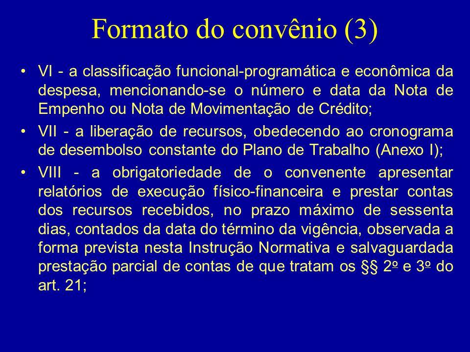 Formato do convênio (3) •VI - a classificação funcional-programática e econômica da despesa, mencionando-se o número e data da Nota de Empenho ou Nota