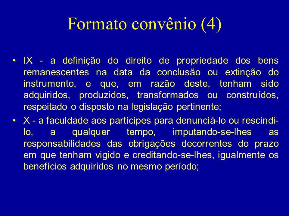 Formato convênio (4) •IX - a definição do direito de propriedade dos bens remanescentes na data da conclusão ou extinção do instrumento, e que, em raz
