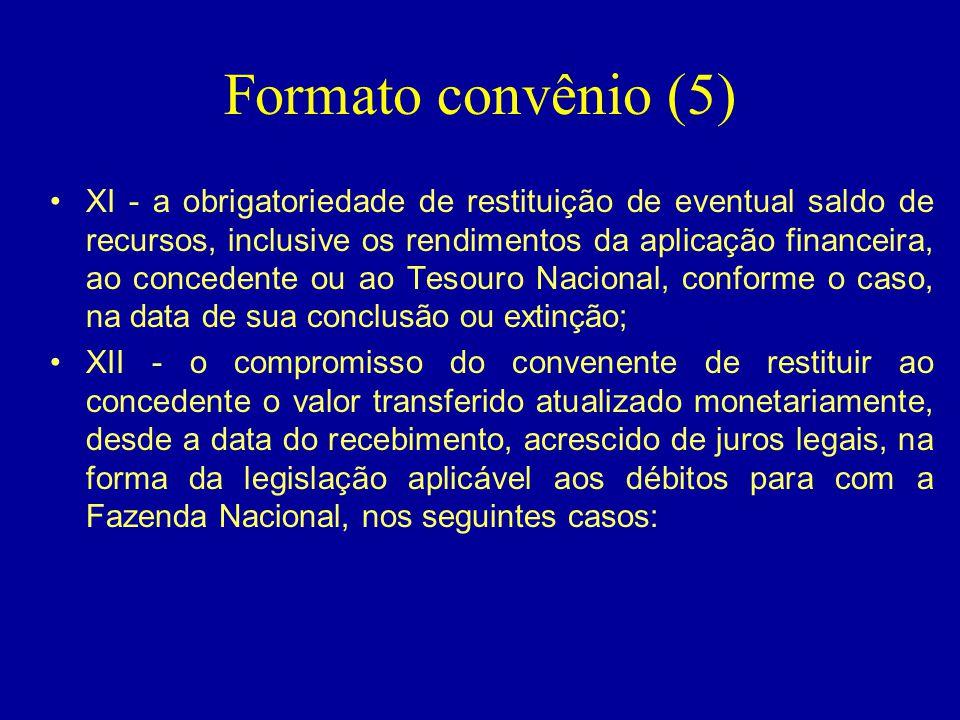 Formato convênio (5) •XI - a obrigatoriedade de restituição de eventual saldo de recursos, inclusive os rendimentos da aplicação financeira, ao conced