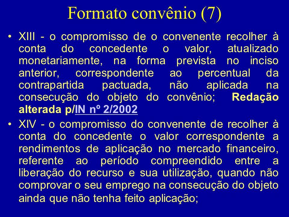 Formato convênio (7) •XIII - o compromisso de o convenente recolher à conta do concedente o valor, atualizado monetariamente, na forma prevista no inc