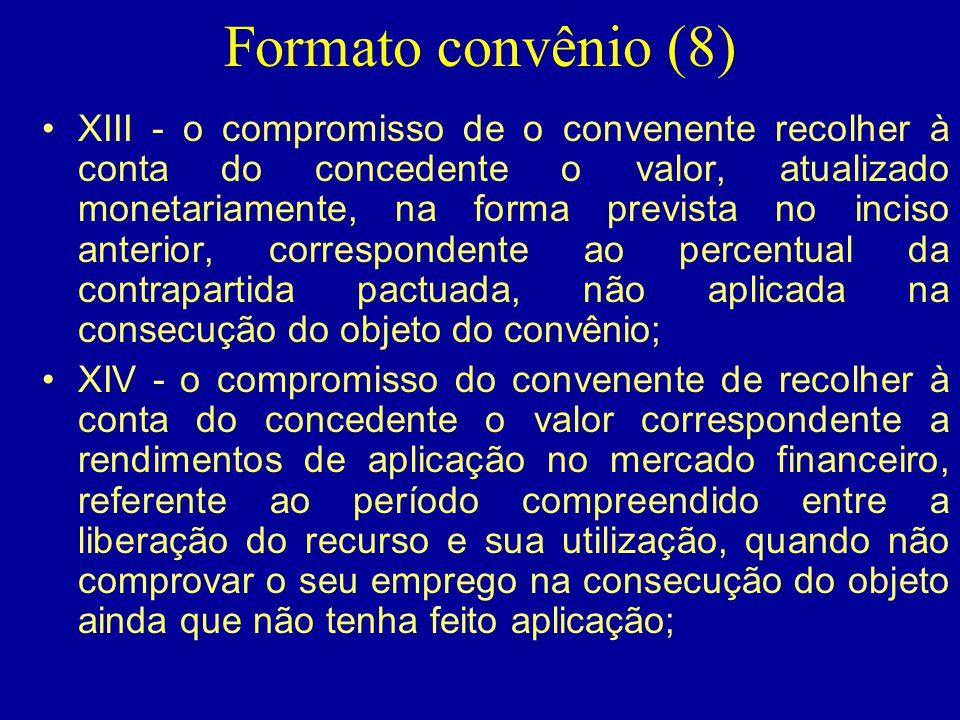 Formato convênio (8) •XIII - o compromisso de o convenente recolher à conta do concedente o valor, atualizado monetariamente, na forma prevista no inc