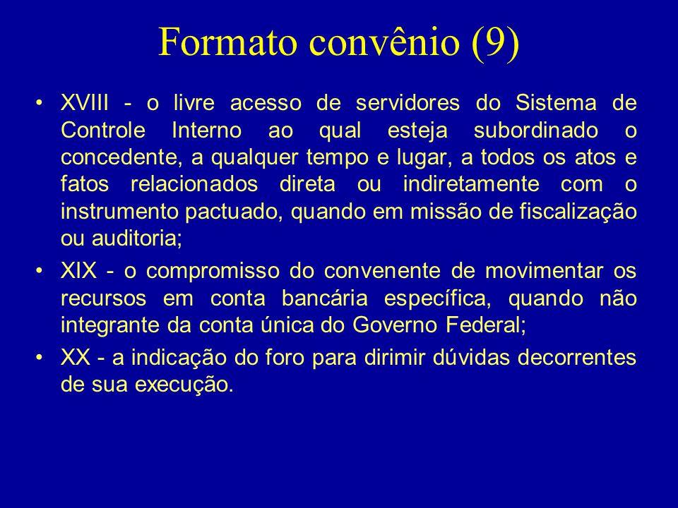 Formato convênio (9) •XVIII - o livre acesso de servidores do Sistema de Controle Interno ao qual esteja subordinado o concedente, a qualquer tempo e