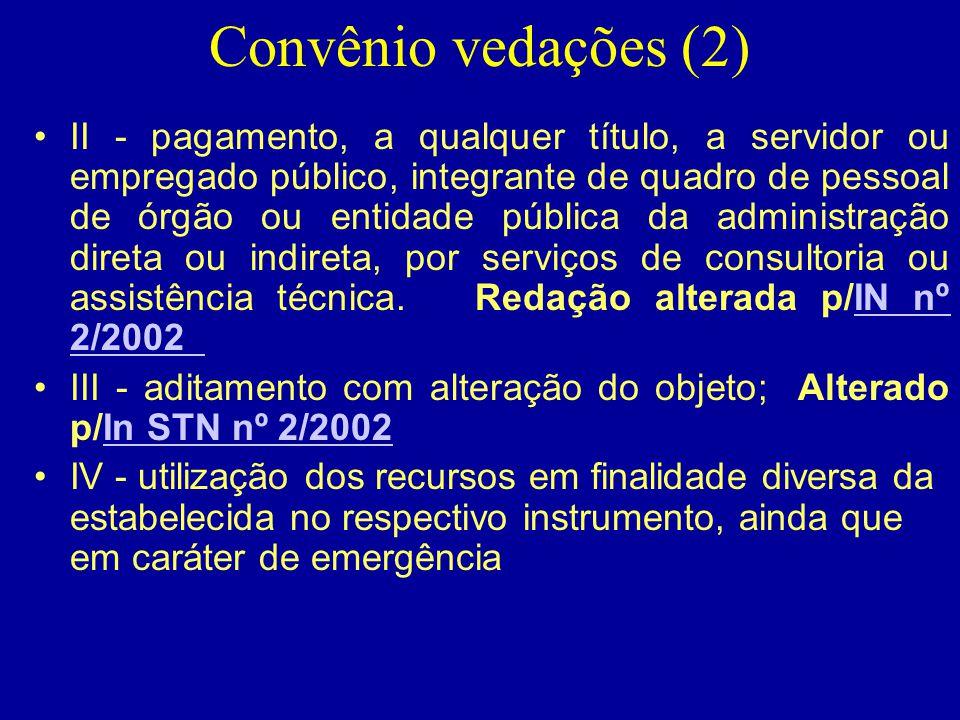 Convênio vedações (2) •II - pagamento, a qualquer título, a servidor ou empregado público, integrante de quadro de pessoal de órgão ou entidade públic