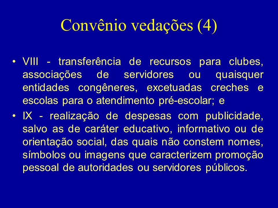 Convênio vedações (4) •VIII - transferência de recursos para clubes, associações de servidores ou quaisquer entidades congêneres, excetuadas creches e