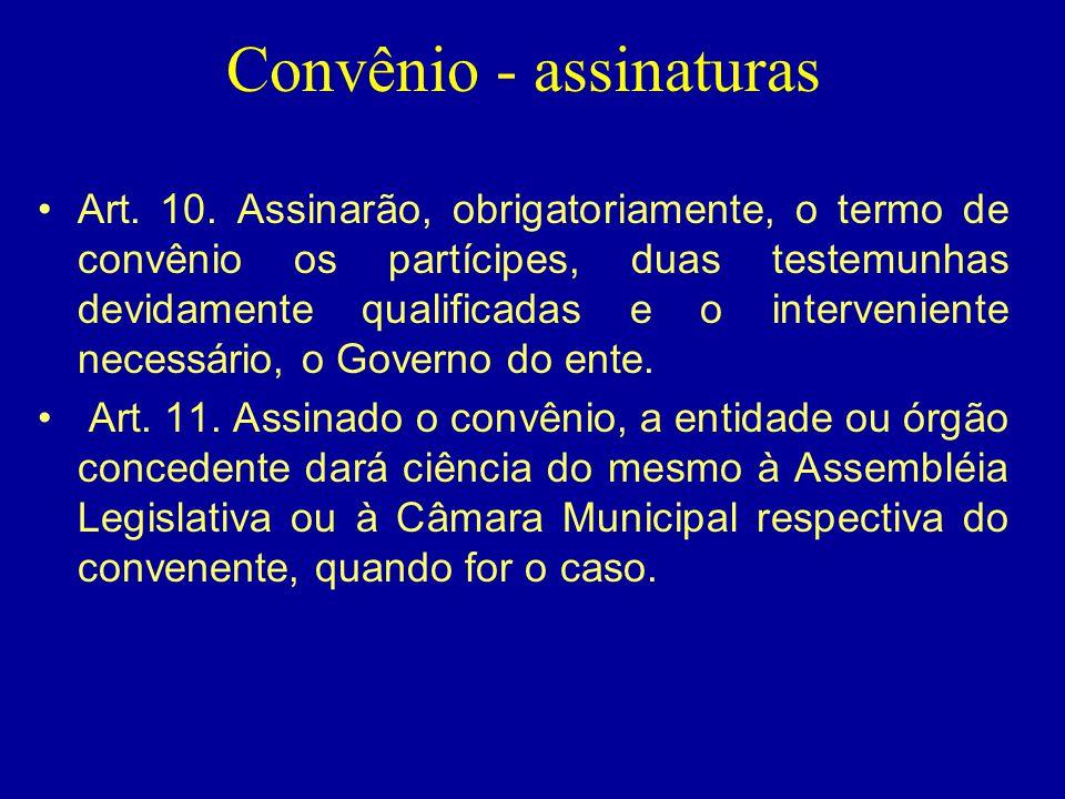 Convênio - assinaturas •Art. 10. Assinarão, obrigatoriamente, o termo de convênio os partícipes, duas testemunhas devidamente qualificadas e o interve