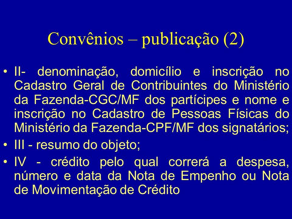 Convênios – publicação (2) •II- denominação, domicílio e inscrição no Cadastro Geral de Contribuintes do Ministério da Fazenda-CGC/MF dos partícipes e