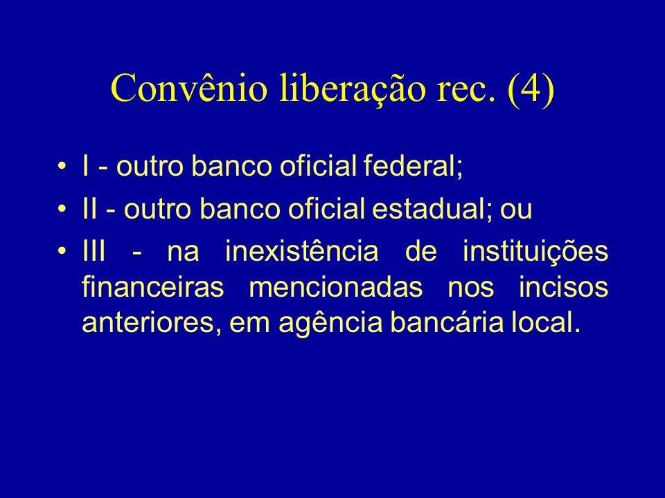 Convênio liberação rec. (4) •I - outro banco oficial federal; •II - outro banco oficial estadual; ou •III - na inexistência de instituições financeira