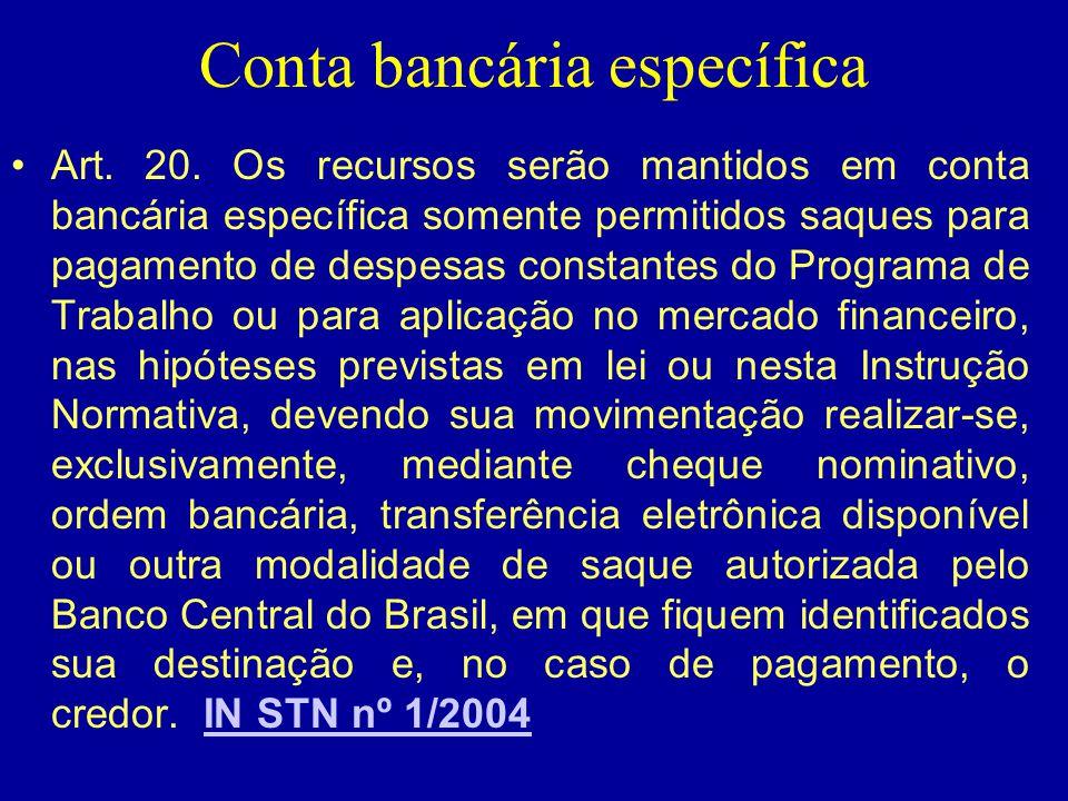 Conta bancária específica •Art. 20. Os recursos serão mantidos em conta bancária específica somente permitidos saques para pagamento de despesas const