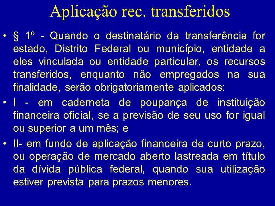 Aplicação rec. transferidos •§ 1º - Quando o destinatário da transferência for estado, Distrito Federal ou município, entidade a eles vinculada ou ent