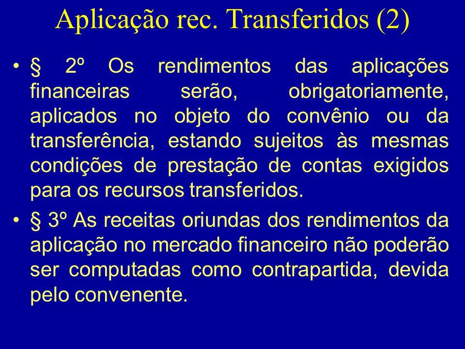 Aplicação rec. Transferidos (2) •§ 2º Os rendimentos das aplicações financeiras serão, obrigatoriamente, aplicados no objeto do convênio ou da transfe
