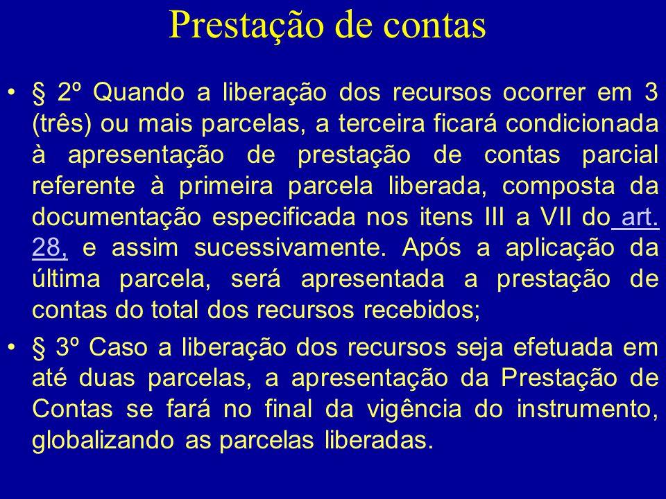 Prestação de contas •§ 2º Quando a liberação dos recursos ocorrer em 3 (três) ou mais parcelas, a terceira ficará condicionada à apresentação de prest