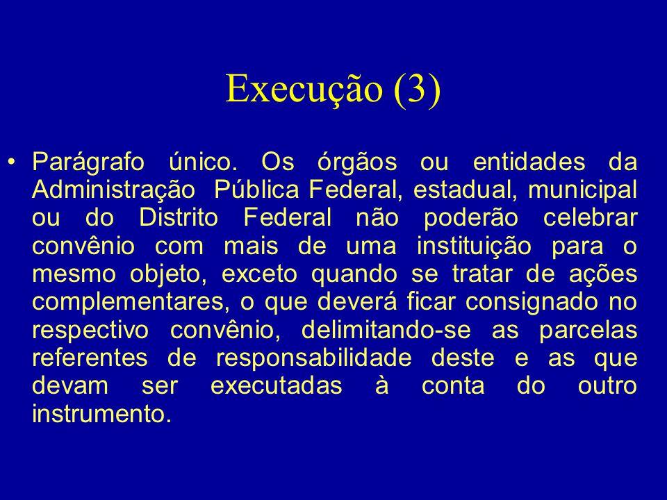 Execução (3) •Parágrafo único. Os órgãos ou entidades da Administração Pública Federal, estadual, municipal ou do Distrito Federal não poderão celebra